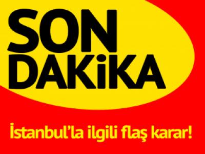Son dakika… İstanbul'la ilgili flaş karar! Yasaklandı