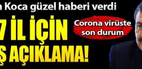 Bakan Koca corona virüste vaka sayısı düşen 7 ili açıkladı