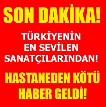 KÖTÜ HABER AZ ÖNCE GELDİ! Türkiye'nin En Sevilen Sanatçılarından.