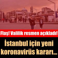 Valilik açıkladı! İstanbul için yeni korona virüs kararı...