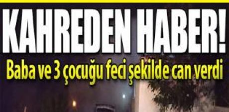 Kahreden haber! Baba ve 3 çocuğunu yangında hayatını kaybetti