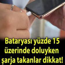 Bataryası yüzde 15 'in üzerinde doluyken telefonunu şarja takanlar için flaş açıklama!